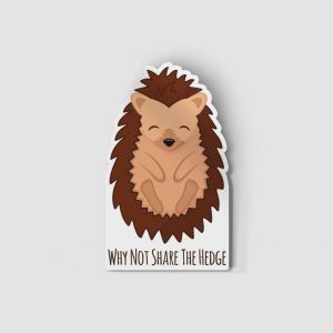 2-Inch Die-Cut Hedgehog Why Not Share The Hedge Sticker